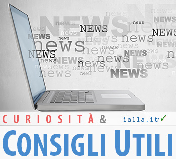 Curiosità e Consigli Utili - IALLA.it